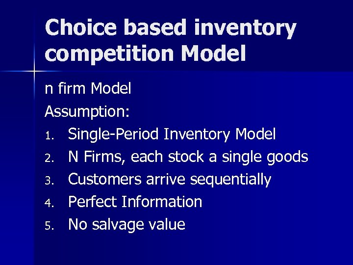 Choice based inventory competition Model n firm Model Assumption: 1. Single-Period Inventory Model 2.
