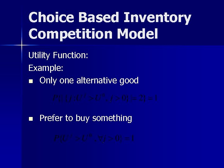 Choice Based Inventory Competition Model Utility Function: Example: n Only one alternative good n