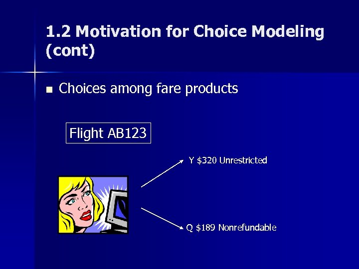 1. 2 Motivation for Choice Modeling (cont) n Choices among fare products Flight AB