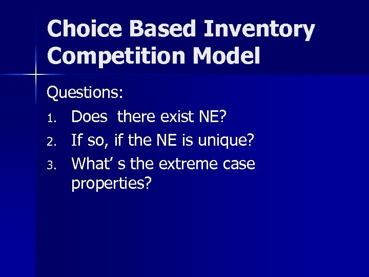 Choice Based Inventory Competition Model Questions: 1. Does there exist NE? 2. If so,