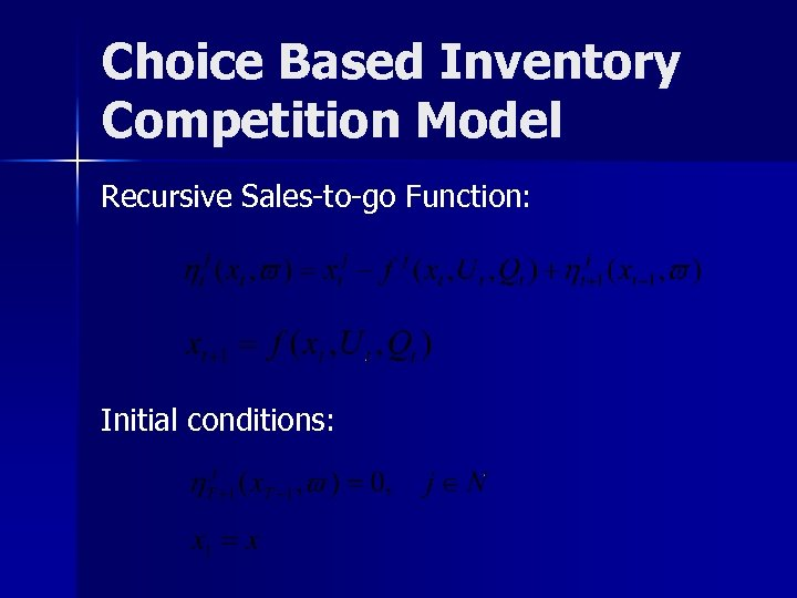 Choice Based Inventory Competition Model Recursive Sales-to-go Function: Initial conditions: