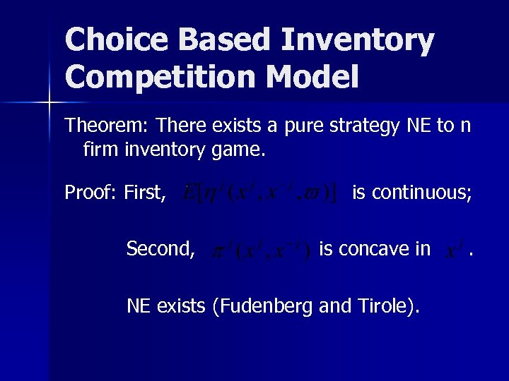 Choice Based Inventory Competition Model Theorem: There exists a pure strategy NE to n