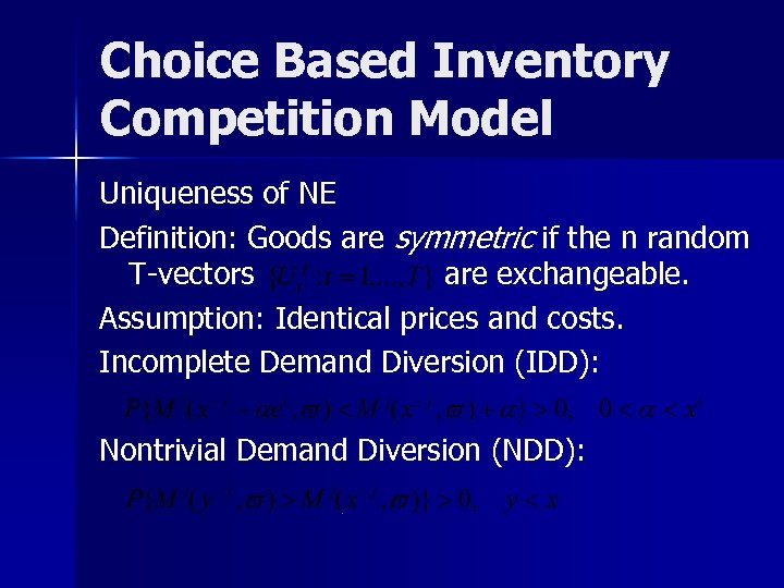 Choice Based Inventory Competition Model Uniqueness of NE Definition: Goods are symmetric if the