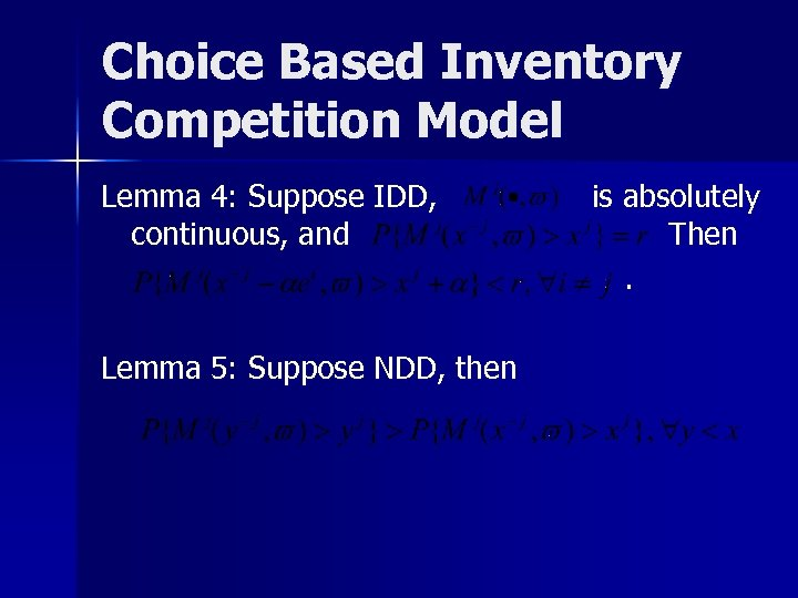 Choice Based Inventory Competition Model Lemma 4: Suppose IDD, continuous, and Lemma 5: Suppose