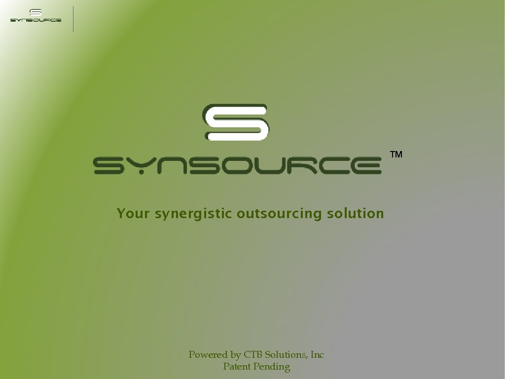 ™ Your synergistic outsourcing solution Powered by CTB Solutions, Inc Patent Pending