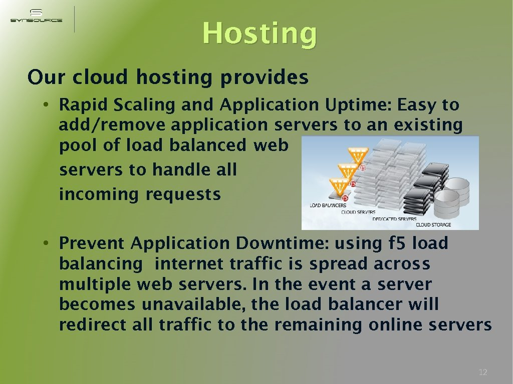 Hosting Our cloud hosting provides : • Rapid Scaling and Application Uptime: Easy to