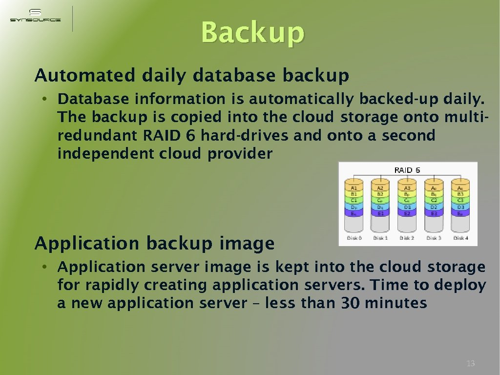 Backup Automated daily database backup • Database information is automatically backed-up daily. The backup