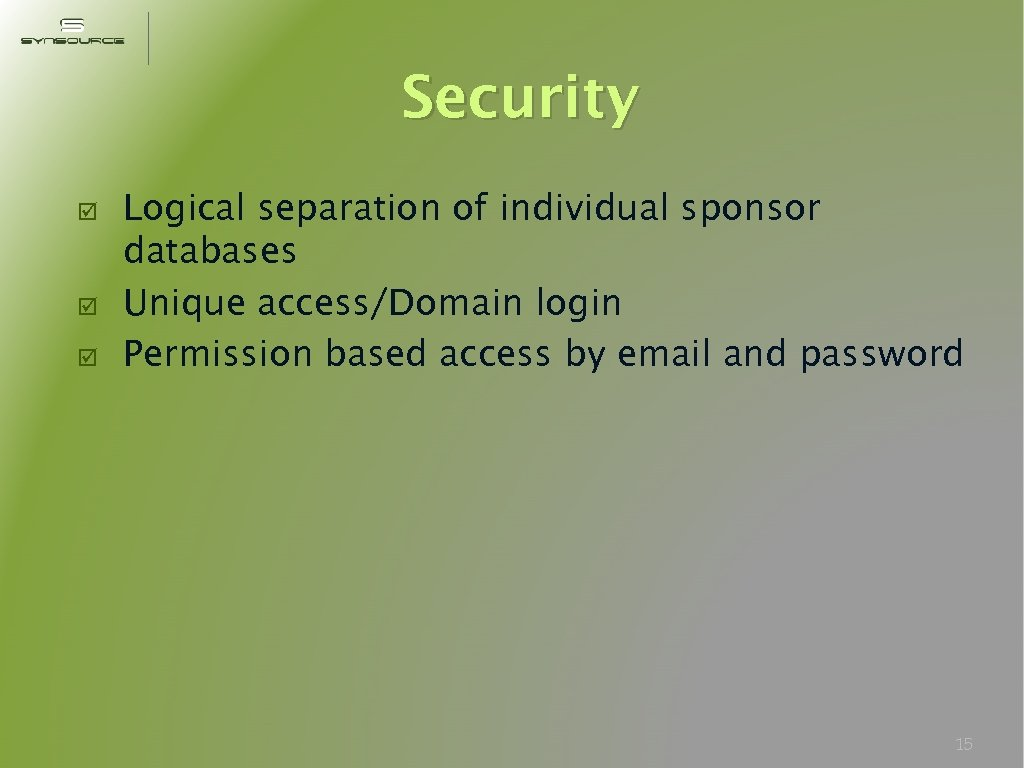 Security Logical separation of individual sponsor databases Unique access/Domain login Permission based access by