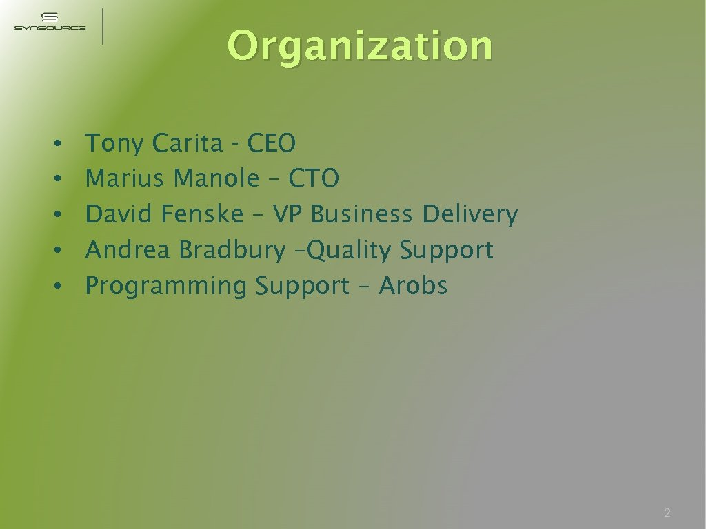 Organization • • • Tony Carita - CEO Marius Manole – CTO David Fenske