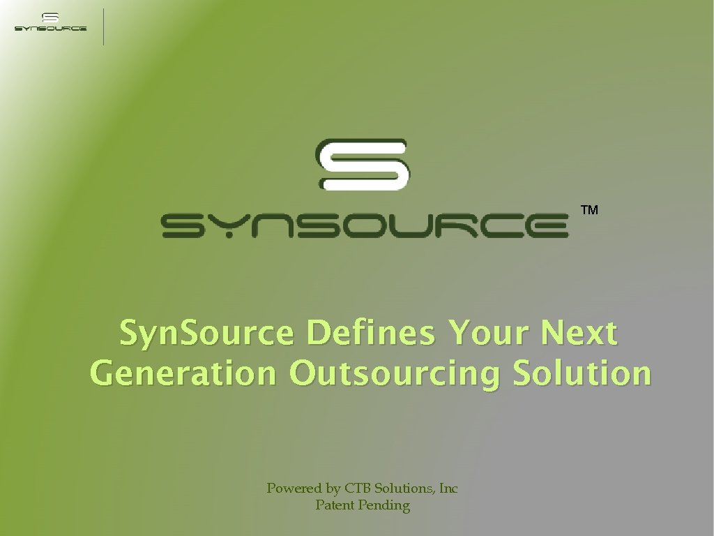 ™ Syn. Source Defines Your Next Generation Outsourcing Solution Powered by CTB Solutions, Inc
