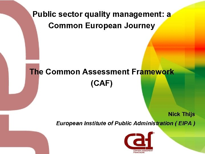 Public sector quality management: a Common European Journey The Common Assessment Framework (CAF) Nick