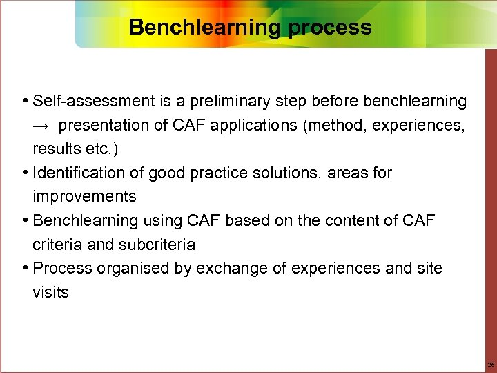 Benchlearning process • Self-assessment is a preliminary step before benchlearning → presentation of CAF