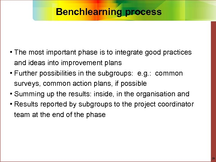 Benchlearning process • The most important phase is to integrate good practices and ideas