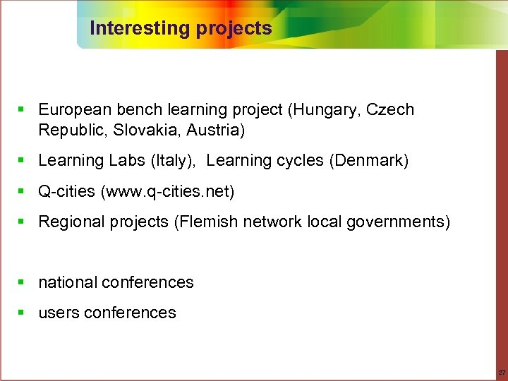 Interesting projects § European bench learning project (Hungary, Czech Republic, Slovakia, Austria) § Learning