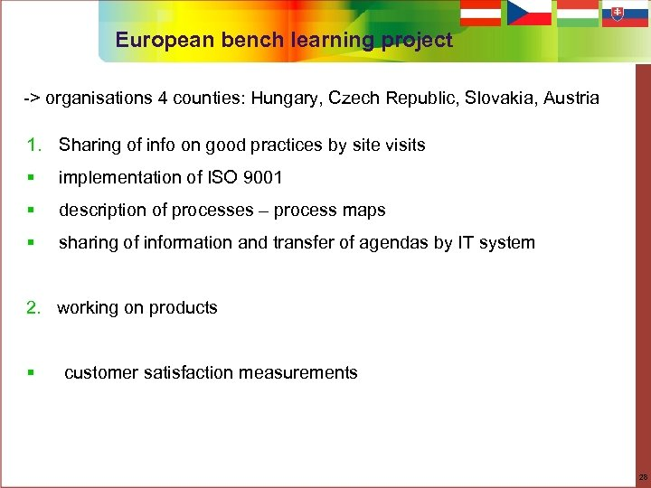 European bench learning project -> organisations 4 counties: Hungary, Czech Republic, Slovakia, Austria 1.