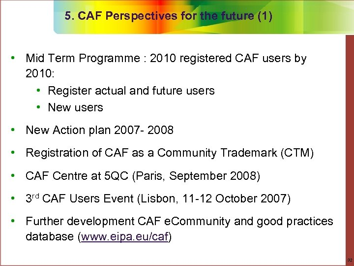 5. CAF Perspectives for the future (1) • Mid Term Programme : 2010 registered
