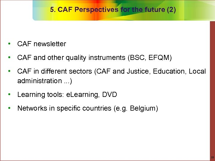 5. CAF Perspectives for the future (2) • CAF newsletter • CAF and other