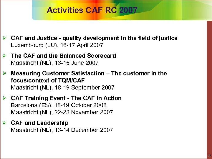 Activities CAF RC 2007 Ø CAF and Justice - quality development in the field