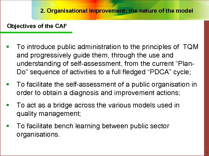 2. Organisational improvement: the nature of the model Objectives of the CAF § To