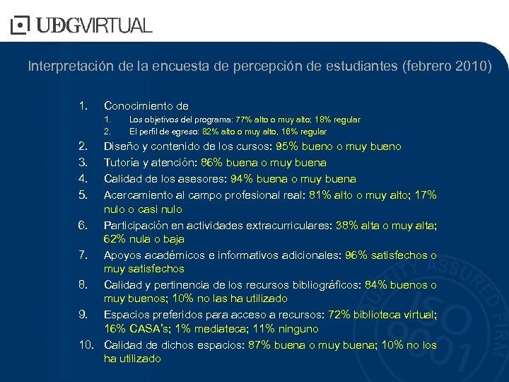 Interpretación de la encuesta de percepción de estudiantes (febrero 2010) 1. Conocimiento de 1.