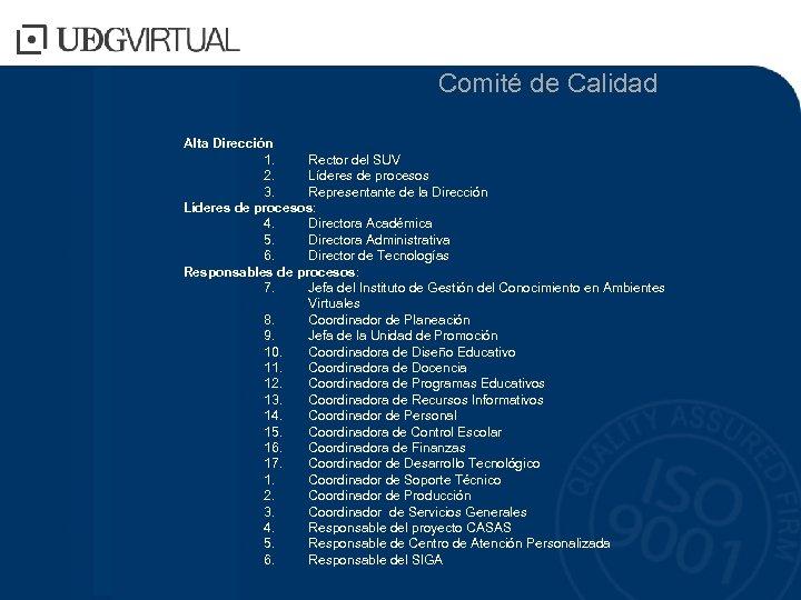 Comité de Calidad Alta Dirección 1. Rector del SUV 2. Líderes de procesos 3.