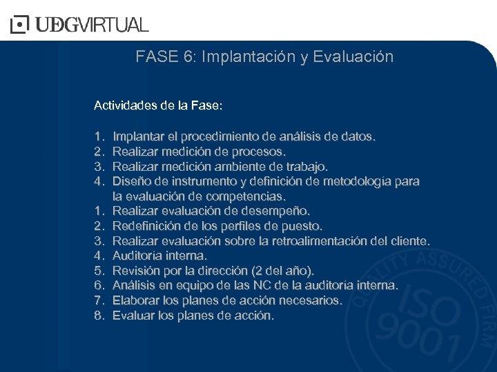 FASE 6: Implantación y Evaluación Actividades de la Fase: 1. 2. 3. 4. 5.