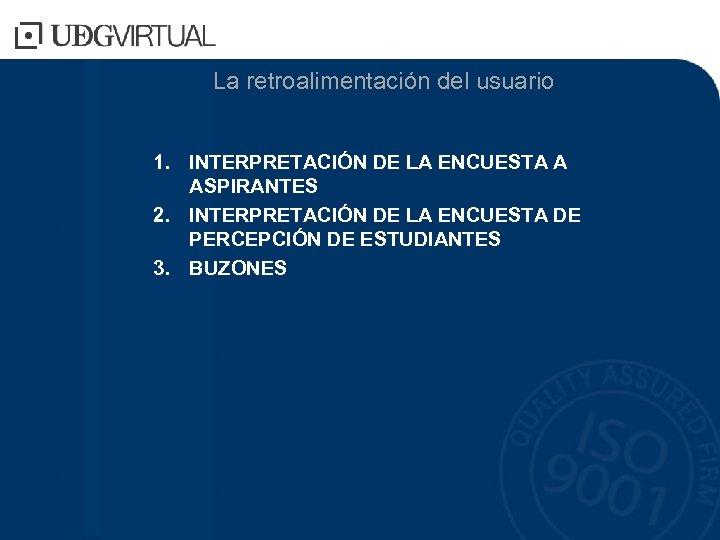 La retroalimentación del usuario 1. INTERPRETACIÓN DE LA ENCUESTA A ASPIRANTES 2. INTERPRETACIÓN DE