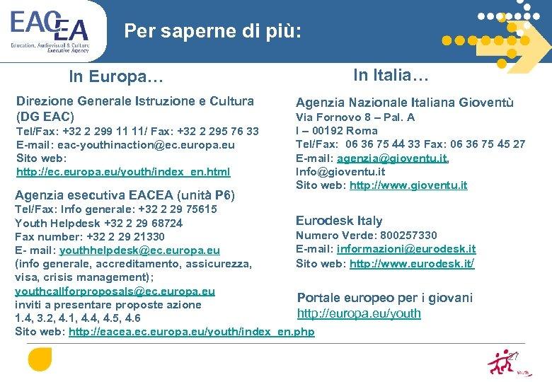 Per saperne di più: In Europa… Direzione Generale Istruzione e Cultura (DG EAC) Tel/Fax:
