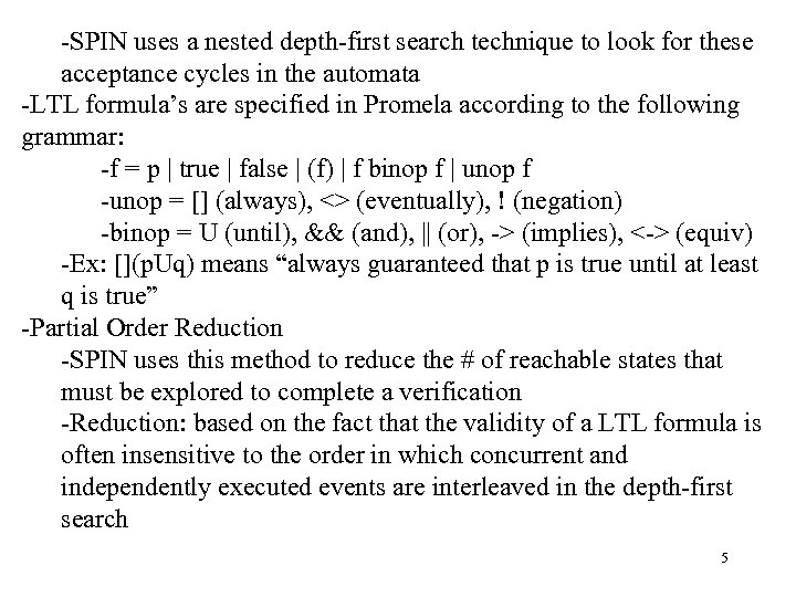 -SPIN uses a nested depth-first search technique to look for these acceptance cycles in