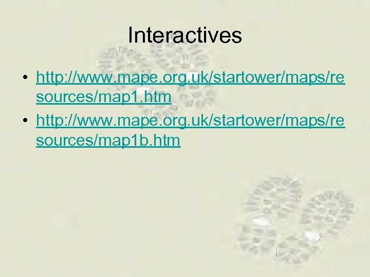 Interactives • http: //www. mape. org. uk/startower/maps/re sources/map 1. htm • http: //www. mape.
