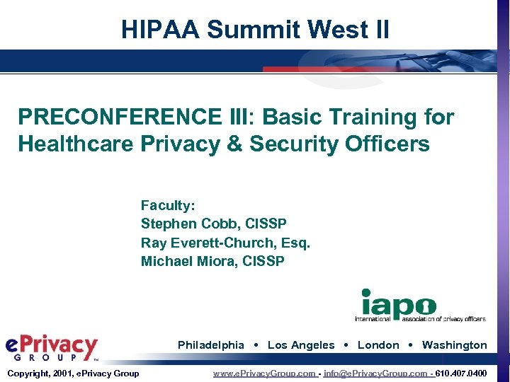 HIPAA Summit West II PRECONFERENCE III: Basic Training for Healthcare Privacy & Security Officers