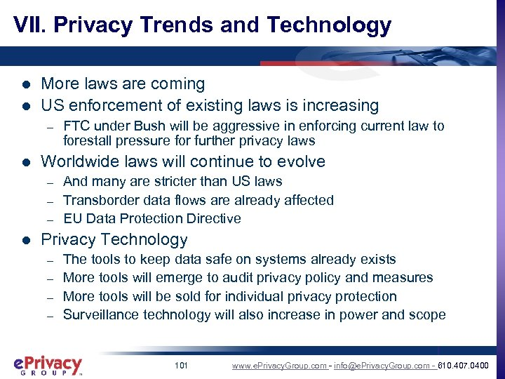 VII. Privacy Trends and Technology l l More laws are coming US enforcement of