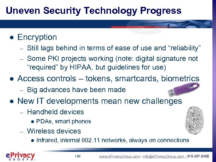 Uneven Security Technology Progress l Encryption – – l Access controls – tokens, smartcards,