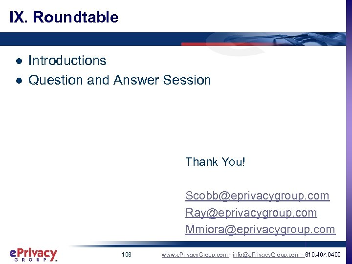 IX. Roundtable l l Introductions Question and Answer Session Thank You! Scobb@eprivacygroup. com Ray@eprivacygroup.
