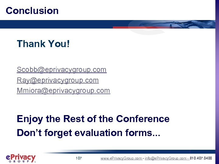 Conclusion Thank You! Scobb@eprivacygroup. com Ray@eprivacygroup. com Mmiora@eprivacygroup. com Enjoy the Rest of the