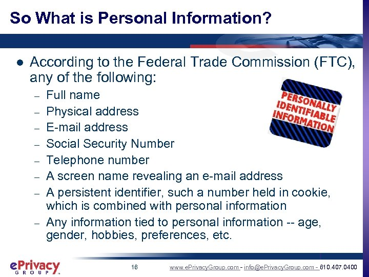 So What is Personal Information? l According to the Federal Trade Commission (FTC), any