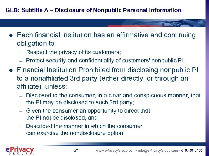 GLB: Subtitle A – Disclosure of Nonpublic Personal Information l Each financial institution has