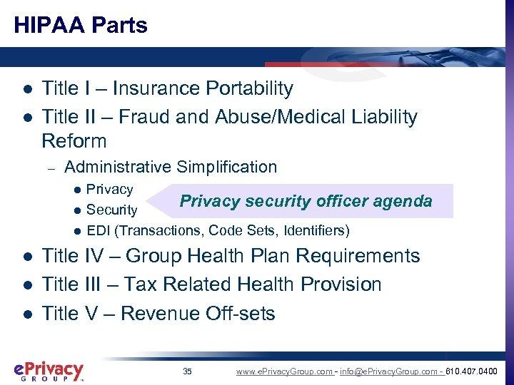 HIPAA Parts l l Title I – Insurance Portability Title II – Fraud and
