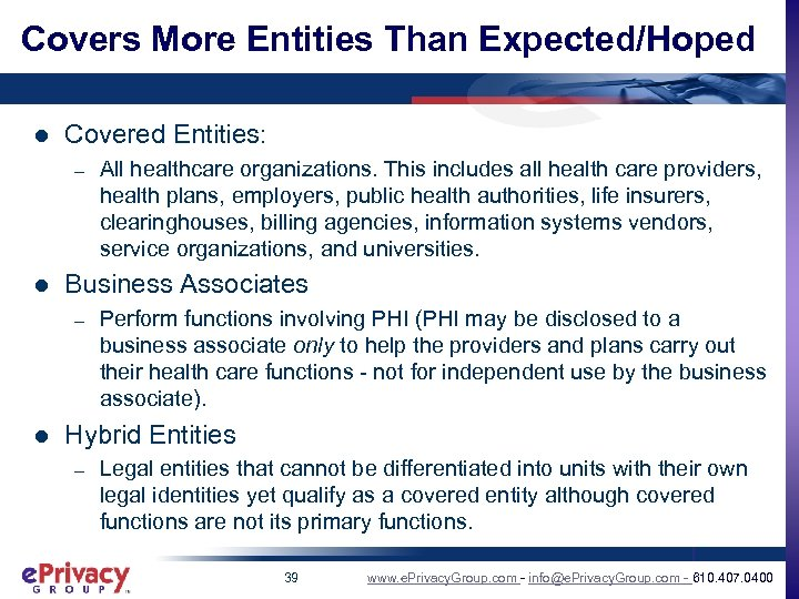 Covers More Entities Than Expected/Hoped l Covered Entities: – l Business Associates – l