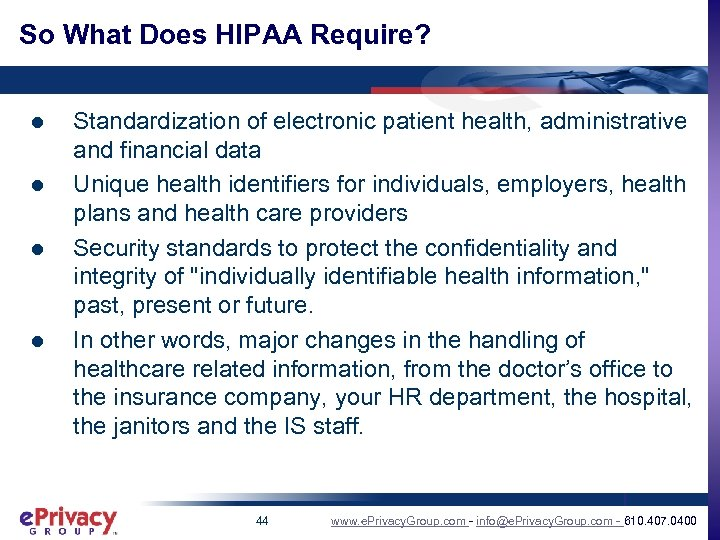 So What Does HIPAA Require? l l Standardization of electronic patient health, administrative and