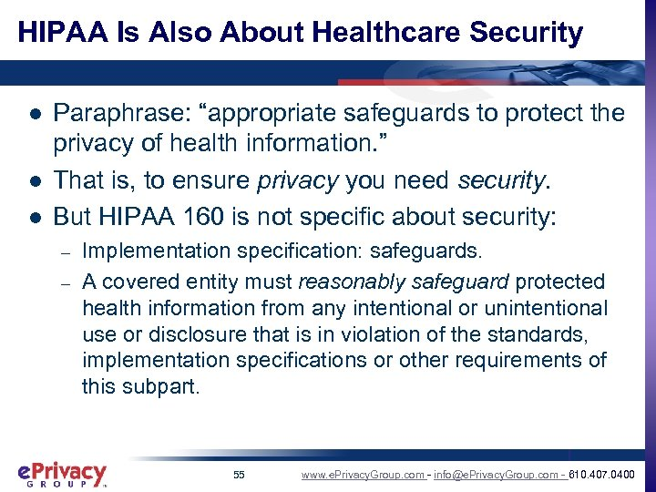 "HIPAA Is Also About Healthcare Security l l l Paraphrase: ""appropriate safeguards to protect"
