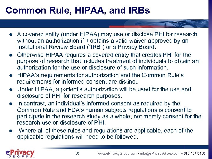 Common Rule, HIPAA, and IRBs l l l A covered entity (under HIPAA) may