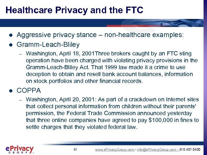 Healthcare Privacy and the FTC l l Aggressive privacy stance – non-healthcare examples: Gramm-Leach-Bliley
