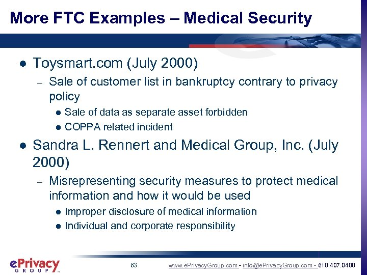 More FTC Examples – Medical Security l Toysmart. com (July 2000) – Sale of