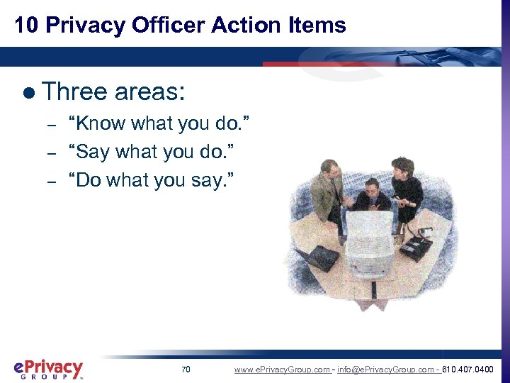 """10 Privacy Officer Action Items l Three areas: – – – """"Know what you"""