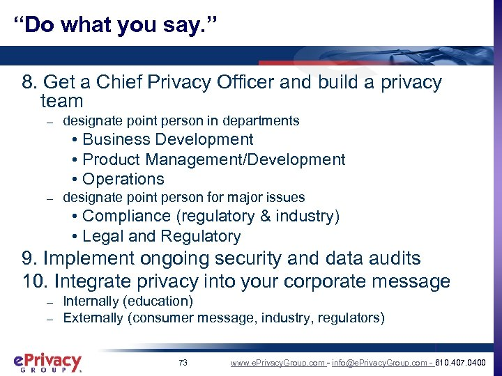 """Do what you say. "" 8. Get a Chief Privacy Officer and build a"