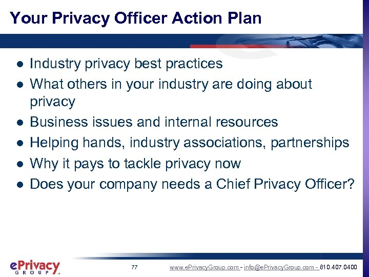 Your Privacy Officer Action Plan l l l Industry privacy best practices What others