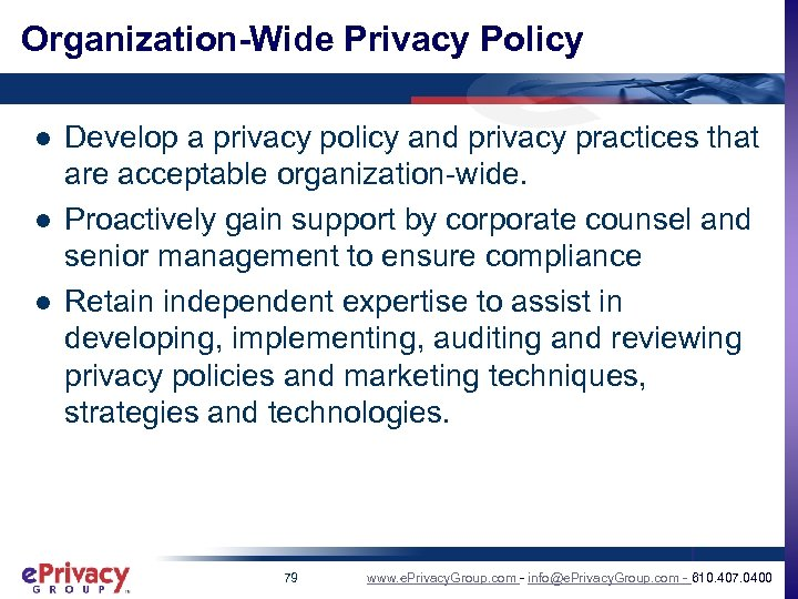 Organization-Wide Privacy Policy l l l Develop a privacy policy and privacy practices that