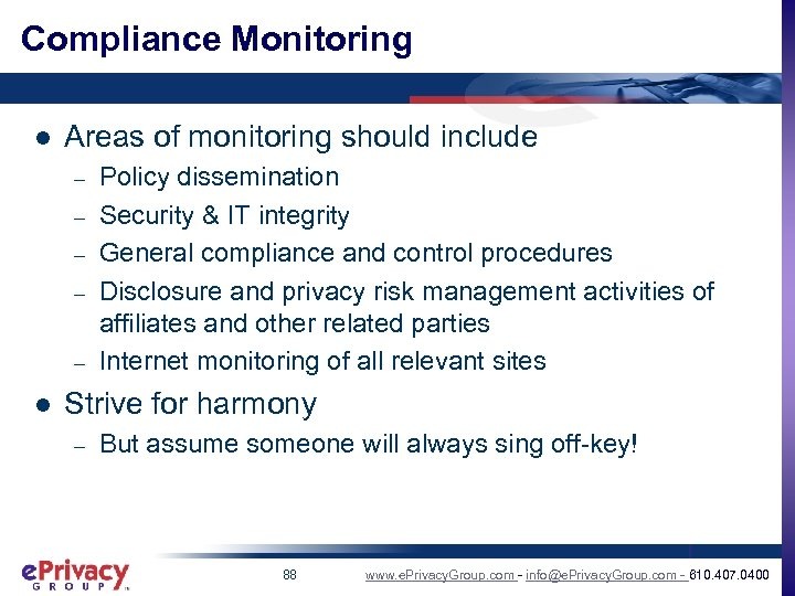 Compliance Monitoring l Areas of monitoring should include – – – l Policy dissemination