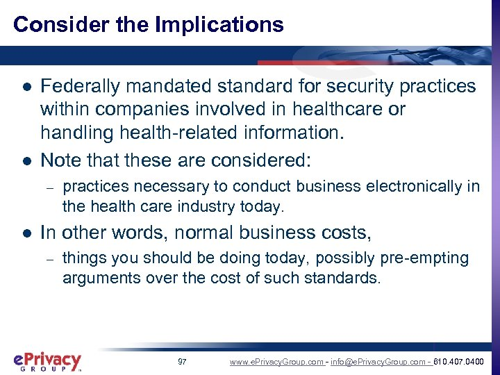 Consider the Implications l l Federally mandated standard for security practices within companies involved
